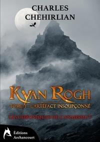 Charles Chehirlian - Les chroniques de l'Anahsmut Tome 1 : Kyan Rogh - L'artéfact insoupçonné.