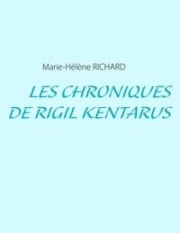Marie-Hélène Richard - Les chroniques de Rigil Kentarus.