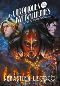 Sébastien Lecocq - Les chroniques Kyfballiennes Tome 1 : Le jour du dernier espoir.