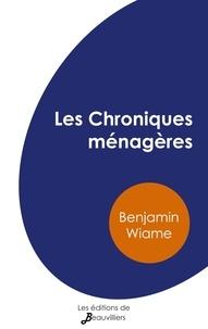 Benjamin Wiame - Les Chroniques ménagères (illustré).