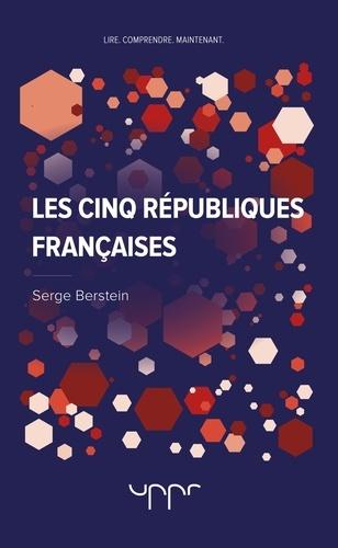 Serge Berstein - Les cinq républiques françaises.