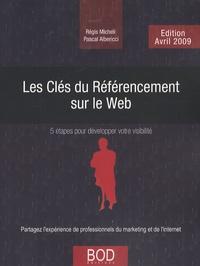 Régis Micheli et Pascal Albericci - Les clés du référencement sur le Web - 5 étapes pour développer votre visibilité.