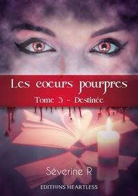 Séverine Romanet - Les coeurs pourpres Tome 3 : Destinée.