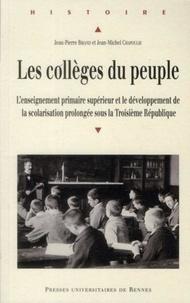 Jean-Pierre Briand et Jean-Michel Chapoulie - Les collèges du peuple - L'enseignement primaire supérieur et le développement de la scolarisation prolongée sous la Troisième République.