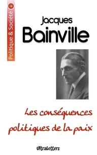 Jacques Bainville - Les conséquences politiques de la paix.