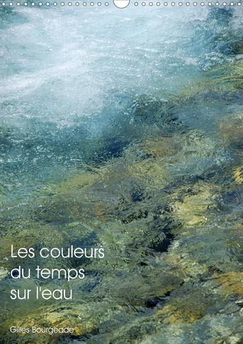 Les couleurs du temps sur l'eau (Calendrier mural 2020 DIN A3 vertical). Le temps qui passe crée des œuvres d'art. (Calendrier mensuel, 14 Pages )