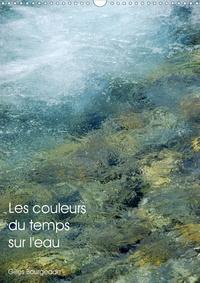 Gilles Bourgeade - CALVENDO Art  : Les couleurs du temps sur l'eau (Calendrier mural 2021 DIN A3 vertical) - Le temps qui passe crée des oeuvres d'art. (Calendrier mensuel, 14 Pages ).