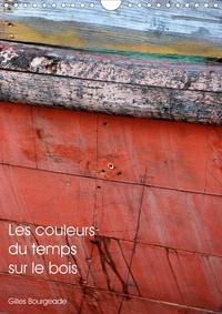 Gilles Bourgeade - Les couleurs du temps sur le bois (Calendrier mural 2020 DIN A4 vertical) - Le temps qui passe crée des œuvres d'art. (Calendrier mensuel, 14 Pages ).