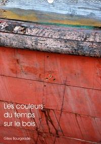 Gilles Bourgeade - CALVENDO Art  : Les couleurs du temps sur le bois (Calendrier mural 2021 DIN A3 vertical) - Le temps qui passe crée des oeuvres d'art. (Calendrier mensuel, 14 Pages ).