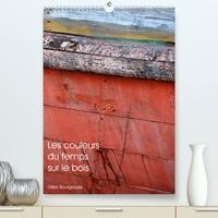 Gilles Bourgeade - CALVENDO Art  : Les couleurs du temps sur le bois (Premium, hochwertiger DIN A2 Wandkalender 2021, Kunstdruck in Hochglanz) - Le temps qui passe crée des oeuvres d'art. (Calendrier mensuel, 14 Pages ).