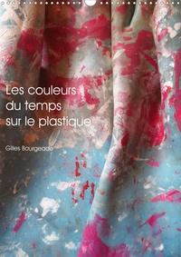 Gilles Bourgeade - CALVENDO Art  : Les couleurs du temps sur le plastique (Calendrier mural 2021 DIN A3 vertical) - Le temps qui passe crée des oeuvres d'art. (Calendrier mensuel, 14 Pages ).