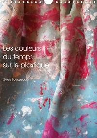 Gilles Bourgeade - CALVENDO Art  : Les couleurs du temps sur le plastique (Calendrier mural 2021 DIN A4 vertical) - Le temps qui passe crée des oeuvres d'art. (Calendrier mensuel, 14 Pages ).