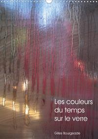 Gilles Bourgeade - CALVENDO Art  : Les couleurs du temps sur le verre (Calendrier mural 2021 DIN A3 vertical) - Le temps qui passe crée des oeuvres d'art. (Calendrier mensuel, 14 Pages ).