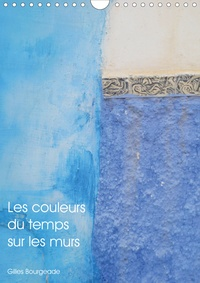 Gilles Bourgeade - Les couleurs du temps sur les murs (Calendrier mural 2020 DIN A4 vertical) - Le temps qui passe crée des œuvres d'art. (Calendrier mensuel, 14 Pages ).