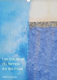 Gilles Bourgeade - CALVENDO Art  : Les couleurs du temps sur les murs (Calendrier mural 2021 DIN A3 vertical) - Le temps qui passe crée des oeuvres d'art. (Calendrier mensuel, 14 Pages ).
