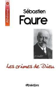 Sébastien Faure - Les crimes de dieu.