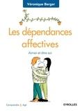 Véronique Berger - Les dépendances affectives - Aimer et être soi.