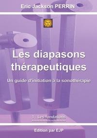 Eric Jackson Perrin - Les diapasons thérapeutiques - Tome 1 : Les fondations.