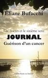 Eliane Bufacchi - Les doctes et le sixième sens, journal, guérison d'un cancer - Avec la collaboration de Véronique Chiapello.