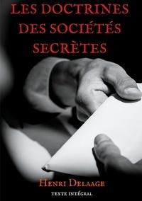 Henri Delaage - Les doctrines des sociétés secrètes.