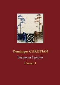 Dominique Christian - Les encres à penser - Carnet 1.