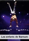 Alain Hanel - photographe de spectac - Les enfants de Barnum (Calendrier mural 2020 DIN A3 vertical) - Phineas Taylor Barnum mort en avril 1891 était un entrepreneur de spectacles américain. C'est le concepteur des cirques qui sillonnent aujourd'hui le monde. (Calendrier mensuel, 14 Pages ).