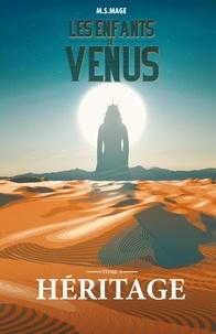 M. S. Mage - Les Enfants de Vénus Tome 3 : Héritage.