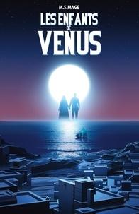 M. S. Mage - Les enfants de Vénus.