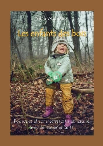 Sarah Wauquiez - Les enfants des bois - Pourquoi et comment sortir en nature avec de jeunes enfants.
