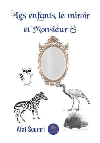 Afaf Soumri - Les enfants, le miroir et Monsieur S.