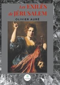 Olivier Auré - Les exilés de Jérusalem.
