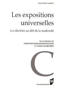 Christiane Demeulenaere-Douyère et Liliane Hilaire-Pérez - Les expositions universelles - Les identités au défi de la modernité.