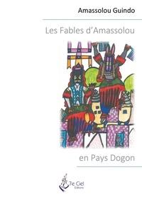 Amassolou Guindo - Les Fables d'Amassolou en Pays Dogon.