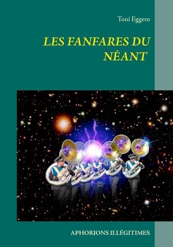 Toni Eggero - Les fanfares du néant - Aphorions illégitimes.