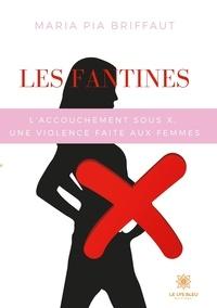 Maria Pia Briffaut - Les fantines - L'accouchement sous X, une violence faite aux femmes.