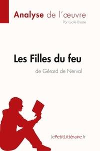 Lucile Lhoste et  lePetitLitteraire - Fiche de lecture  : Les Filles du feu de Gérard de Nerval (Analyse de l'oeuvre) - Comprendre la littérature avec lePetitLittéraire.fr.