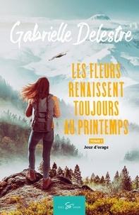Gabrielle Delestre - Les fleurs renaissent toujours au printems  : Les fleurs renaissent toujours au printemps - Tome 1 - Jour d'orage.