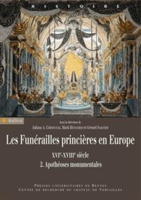 Juliusz Chroscicki et Mark Hengerer - Les funérailles princières en Europe (XVIe-XVIIIe siècle) - Volume 2, Apothéoses monumentales.