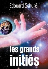 Edouard Schuré - Les Grands Initiés - Esquisse de l'histoire secrète des religions : Rama, Krishna, Hermès, Orphée, Pythagore, Platon, Jésus.