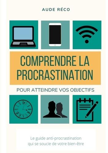 Aude Réco - Les guides d'écriture créative - Tome 1, Comprendre la procrastination, pour obtenir vos objectifs.