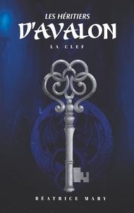 Béatrice Mary - Les Héritiers d'Avalon - La Clef.