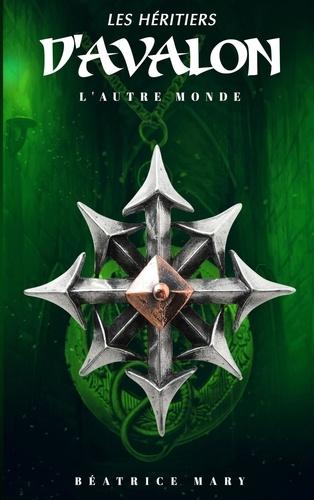 Béatrice Mary - Les Héritiers d'Avalon 3 : Les Héritiers d'Avalon - L'autre monde.