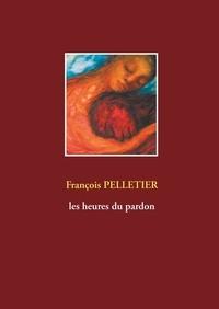 François Pelletier - Les heures du pardon.