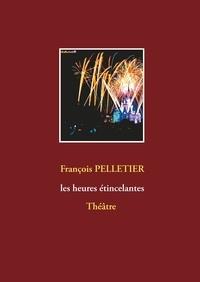 François Pelletier - Les heures étincelantes.