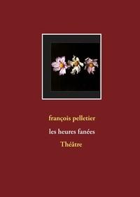 François Pelletier - Les heures fanées.