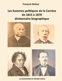 François Delooz - Les hommes politiques de la Corrèze de 1815 à 1870, dictionnaire biographique.