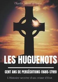 Les Huguenots : cent ans de persécutions (1685-1789) - Lhistoire secrète dun crime dEtat.pdf