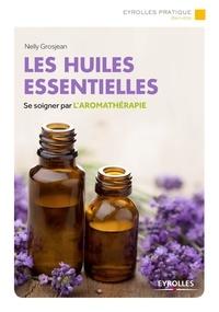 Nelly Grosjean - Les huiles essentielles.