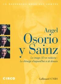 Angel Osorio y Sainz - Les images 3D en médecine : la chirurgie d'aujourd'hui et de demain. 1 DVD
