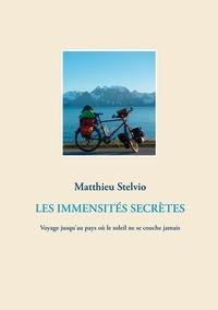 Matthieu Stelvio - Les immensités secrètes - Voyage jusqu'au pays où le soleil ne se couche jamais.